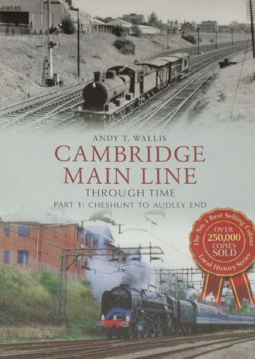 Cambridge Main Line Through Time - Part 1 Cheshunt to Audley End, by Andy T. Wallis